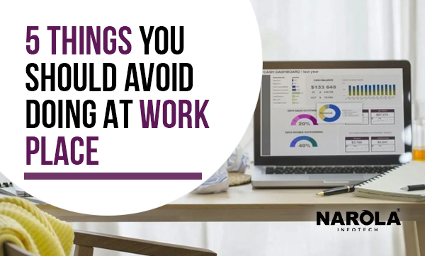 5-things-you-should-avoid-doing-at-work-place