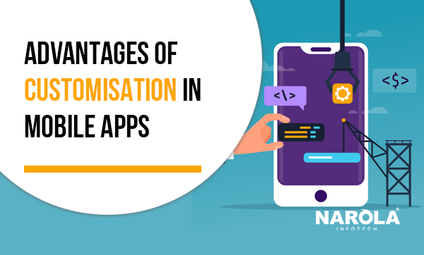 Advantages of Customisation in Mobile Apps