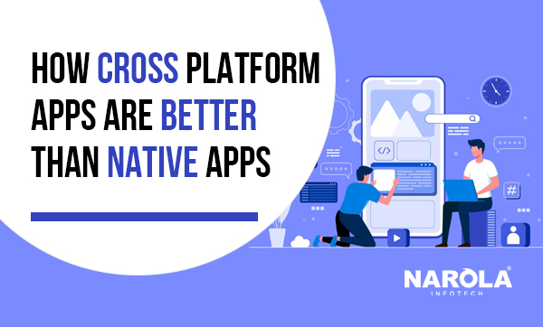 how-cross-platform-apps-are-better-than-native-apps