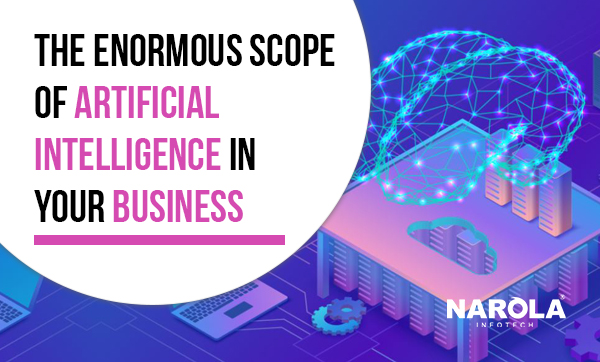 the-enormous-scope-of-artificial-intelligence-in-your-business