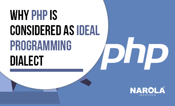 Why PHP is Considered as Ideal Programming Dialect