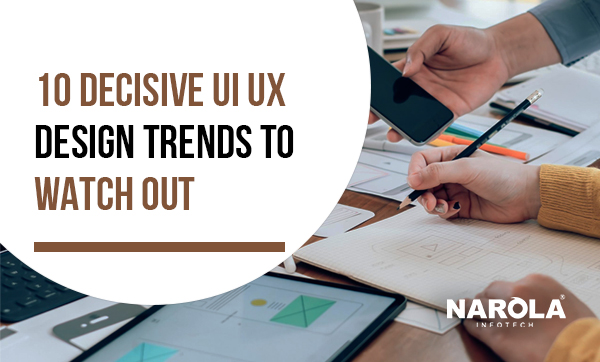 10-decisive-ui-ux-design-trends-to-watch-out