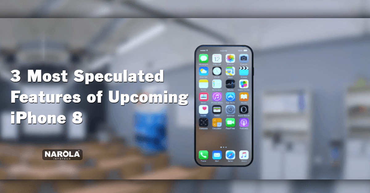 3-most-speculated-features-of-upcoming-iphone-8