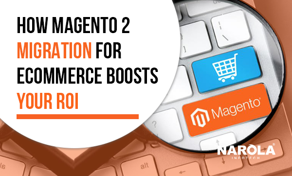 how-magento-2-migration-for-ecommerce-boosts-your-roi