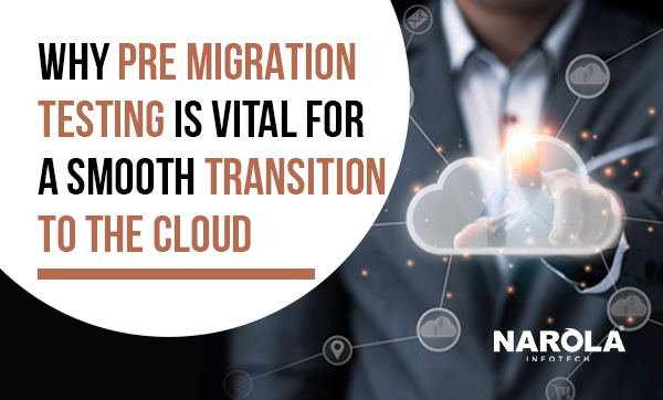 why-pre-migration-testing-is-vital-for-a-smooth-transition-to-the-cloud