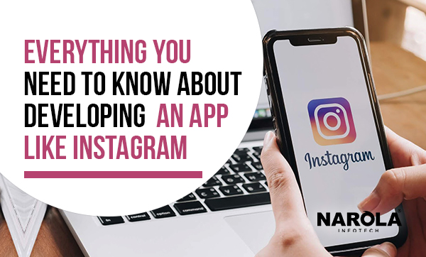 Everything You Need to Know About Developing An App Like Instagram