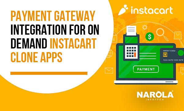 Payment Gateway Integration For On-Demand Instacart Clone Apps