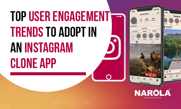 Top User Engagement Trends To Adopt In an Instagram Clone App