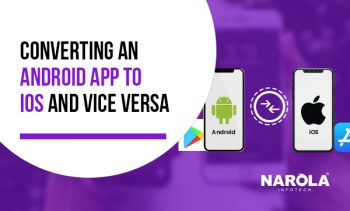 Process of Converting An iOS App to An Android App and Vice Versa
